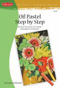 Oil Pastel Step by Step: Discover the secrets to creating masterpieces in oil pastel (Artist...