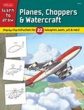 Learn to Draw Planes, Choppers and Watercraft : Step-by-Step Instructions for 22 Helicopters...
