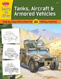 Learn to Draw Tanks, Aircraft & Armored Vehicles: Step-by-step instructions for 23  military...