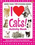 I Love Cats! Activity Book : Meow-velous stickers, trivia, step-by-step drawing projects, an...