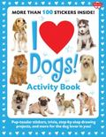 I Love Dogs! Activity Book : Pup-tacular stickers, trivia, step-by-step drawing projects, an...