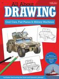 All About Drawing Cool Cars, Fast Planes & Military Machines: Learn how to draw more than 40...