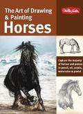 Art of Drawing & Painting Horses: Capture the majesty of horses and ponies in pencil, oil, a...