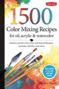 1,000 Color Mixing Recipes for Oil, Acrylic and Watercolor : Achieve precise color when pain...