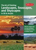 Art of Painting Landscapes, Seascapes, and Skyscapes in Oil and Acrylic : Disover simple ste...