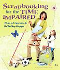 Scrapbooking for the Time Impaired Advice and Inspiration for the Too-busy Scrapper