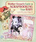 Mother Goose's Guide to Scrapbooking for Baby