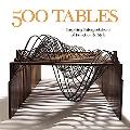 500 Tables: Inspiring Interpretations of Function & Style