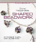 Diane Fitzgerald's Shaped Beadwork: Dimensional Jewelry with Peyote Stitch