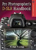 The Pro Photographer's D-SLR Handbook