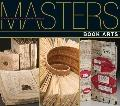 Masters: Book Arts: Major Works by Leading Artists
