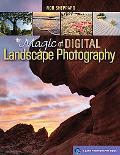 The Magic of Digital Landscape Photography (A Lark Photography Book)