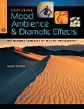 Capturing Mood, Ambience & Dramatic Effects: The Dynamic Language of Digital Photography (La...