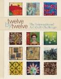 Twelve by Twelve : The International Art Quilt Challenge