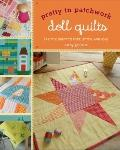 Pretty in Patchwork: Doll Quilts : 24 Little Quilts to Piece, Stitch, and Love