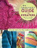 Knitchick's Guide to Sweaters: Classic Styles for the Modern Knitter