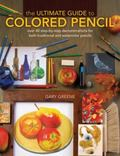 The Ultimate Guide To Colored Pencil: Over 35 step-by-step demonstrations for both tradition...