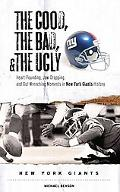 Good, the Bad, and the Ugly New York Giants Heart-pounding, Jaw-dropping, and Gut-wrenching ...