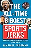 The All-Time Biggest Sports Jerks: And Other Goofballs, Cads, Miscreants, Reprobates, and We...