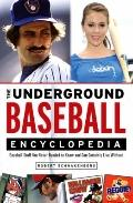 The Underground Baseball Encyclopedia: Baseball Stuff You Never Needed to Know and Can Certa...