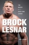 Brock Lesnar : The Making of a Hard-Core Legend