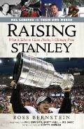 Raising Stanley : What It Takes to Claim Hockey's Ultimate Prize