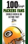 100 Things Packers Fans Should Know and Do Before They Die