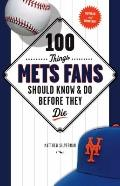 100 Things Mets Fans Should Know and Do Before They Die