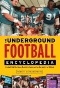 Underground Football Encyclopedia : Football Stuff You Never Needed to Know and Can Certainl...