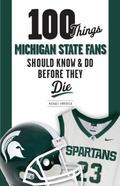 100 Things Michigan State Fans Should Know and Do Before They Die
