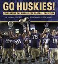 Go Huskies! : Celebrating the Washington Football Tradition