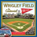 Wrigley Field: the Centennial : 100 Years at the Friendly Confines