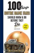 100 Things Notre Dame Fans Should Know and Do Before They Die