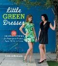 Little Green Dresses : 50 Original Patterns for Repurposed Dresses, Tops, Skirts, and More