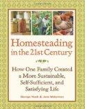 Homesteading in the 21st Century: How One Family Created a More Sustainable, Self-Sufficient...