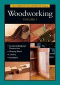 The Complete Illustrated Guide to Woodworking, Vol. 1 (Complete Illustrated Guides)