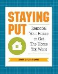 Staying Put : Remodel Your House to Get the Home You Want