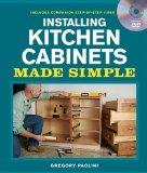 Installing Kitchen Cabinets Made Simple: Includes Companion Step-by-Step Video