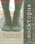 Socktopus : The Knitter's Guide to Designing Socks