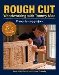 Rough Cut - Woodworking with Tommy Mac : 12 Step-by-Step Projects