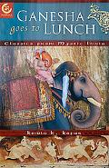 Ganesha Goes to Lunch And Other Tales of Ancient India