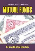 Complete Guide to Investing in Mutual Funds: How to Earn High Rates of Return Safely