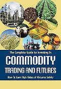 Complete Guide to Investing in Commodity Trading and Futures: How to Earn High Rates of Retu...