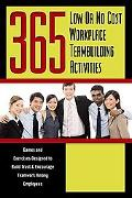 365 Low or No Cost WorkPlace Teambuilding Activities: Games and Exercises Designed to Build ...