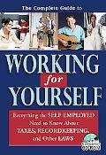 Complete Guide to Working for Yourself: Everything the Self-Employed Need to Know about Taxe...