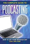 How to Get Your Message Out Fast & Free Using Podcasts: Everything You Need to Know About Po...