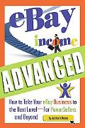 EBay Income Advanced: How to Take Your eBay Business to the Next Level - for Powersellers an...