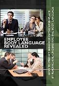 Employee Body Language Revealed: How to Predict Behavior in the Workplace by Reading and Und...