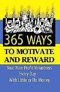 365 Ideas for Recruiting, Retaining, Motivating and Rewarding Your Volunteers: A Complete Gu...