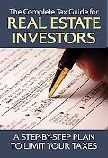 The Complete Tax Guide for Real Estate Investors: A Step-by-Step Plan to Limit Your Taxes Le...